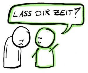 """""""Lass Dir Zeit!"""" - Geduld"""